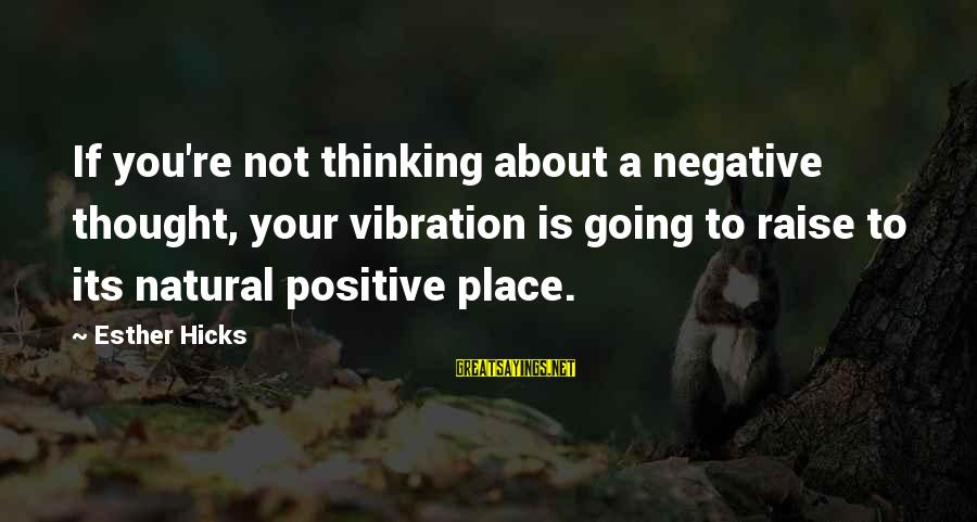 Positive Vs Negative Sayings By Esther Hicks: If you're not thinking about a negative thought, your vibration is going to raise to