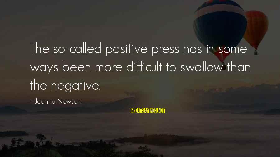 Positive Vs Negative Sayings By Joanna Newsom: The so-called positive press has in some ways been more difficult to swallow than the