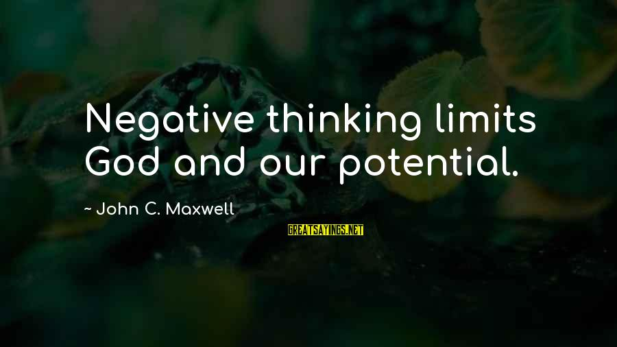 Positive Vs Negative Sayings By John C. Maxwell: Negative thinking limits God and our potential.