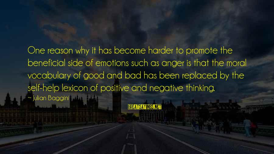 Positive Vs Negative Sayings By Julian Baggini: One reason why it has become harder to promote the beneficial side of emotions such