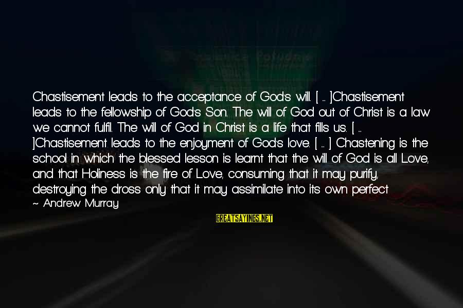 Possessed Love Sayings By Andrew Murray: Chastisement leads to the acceptance of God's will. [ ... ]Chastisement leads to the fellowship