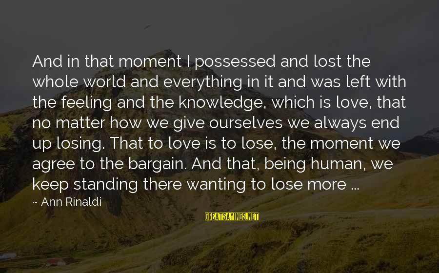 Possessed Love Sayings By Ann Rinaldi: And in that moment I possessed and lost the whole world and everything in it