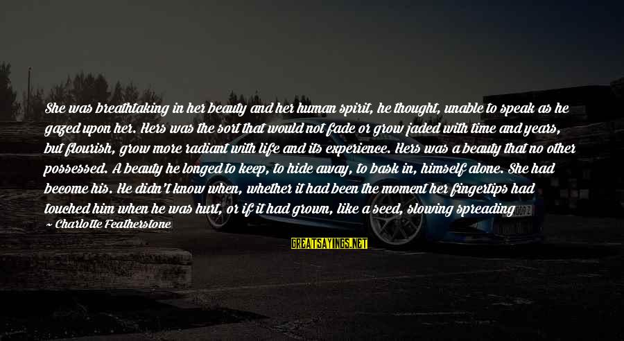 Possessed Love Sayings By Charlotte Featherstone: She was breathtaking in her beauty and her human spirit, he thought, unable to speak