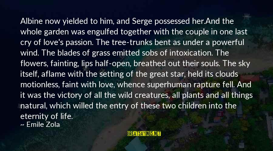 Possessed Love Sayings By Emile Zola: Albine now yielded to him, and Serge possessed her.And the whole garden was engulfed together