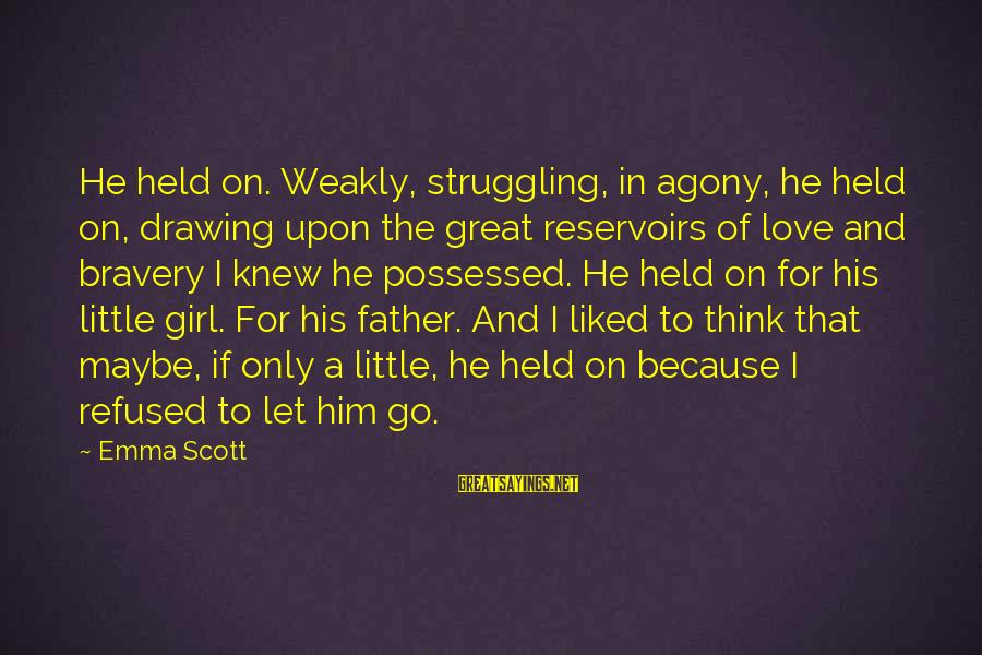 Possessed Love Sayings By Emma Scott: He held on. Weakly, struggling, in agony, he held on, drawing upon the great reservoirs