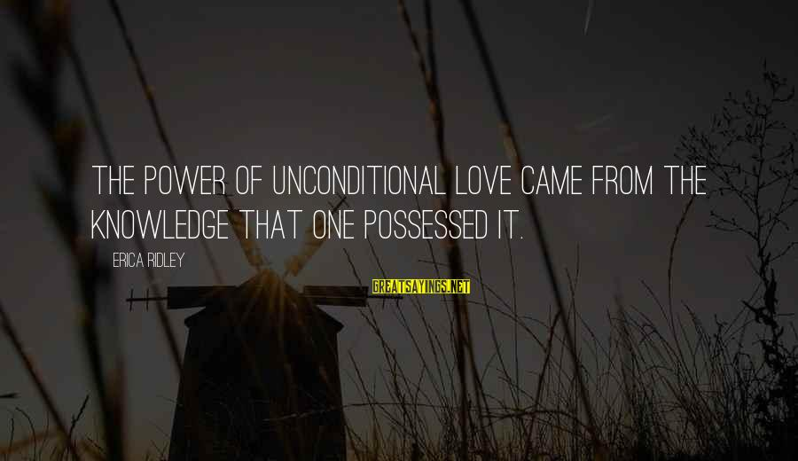Possessed Love Sayings By Erica Ridley: The power of unconditional love came from the knowledge that one possessed it.