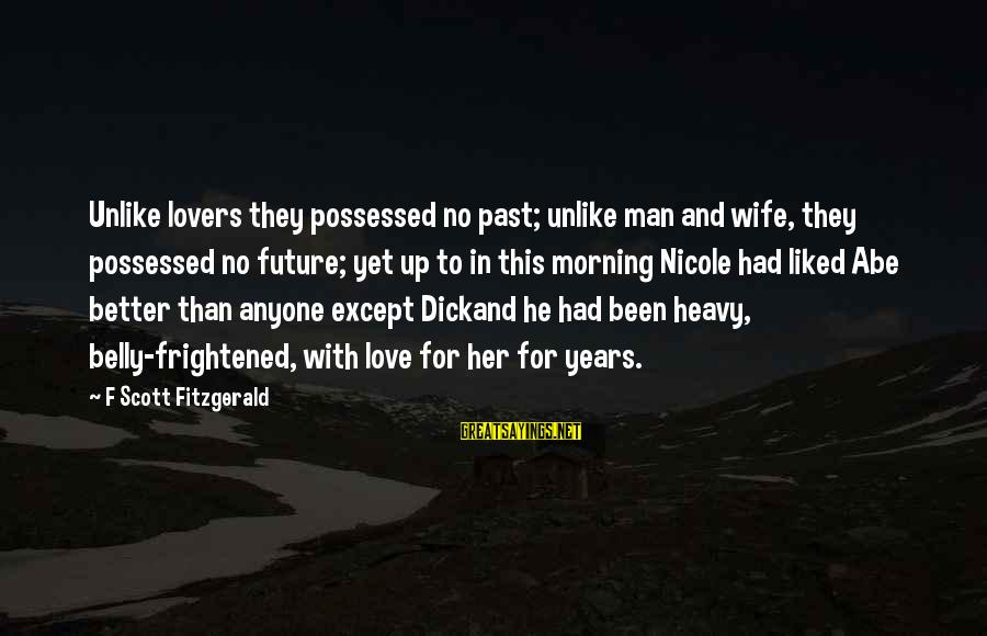 Possessed Love Sayings By F Scott Fitzgerald: Unlike lovers they possessed no past; unlike man and wife, they possessed no future; yet