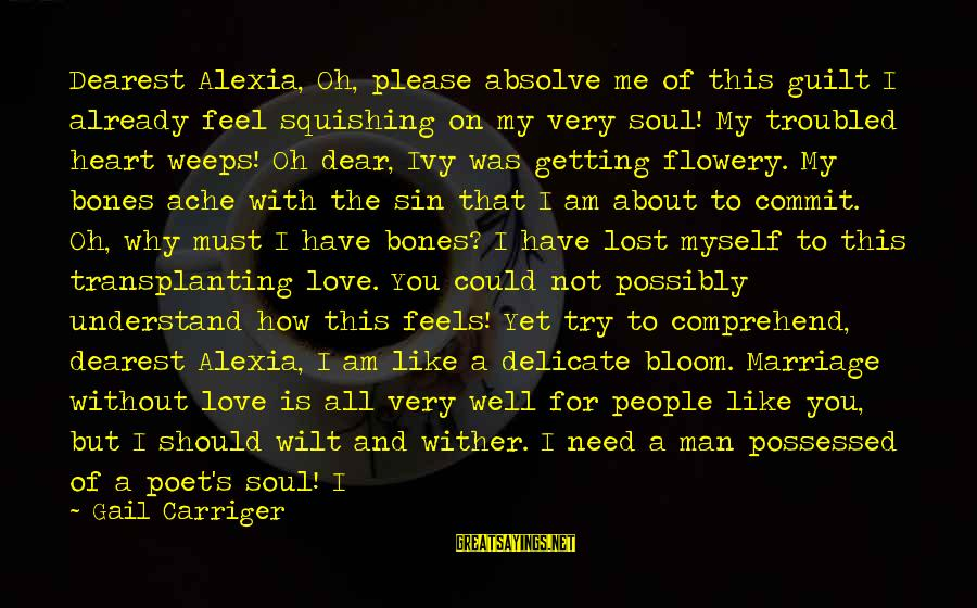 Possessed Love Sayings By Gail Carriger: Dearest Alexia, Oh, please absolve me of this guilt I already feel squishing on my