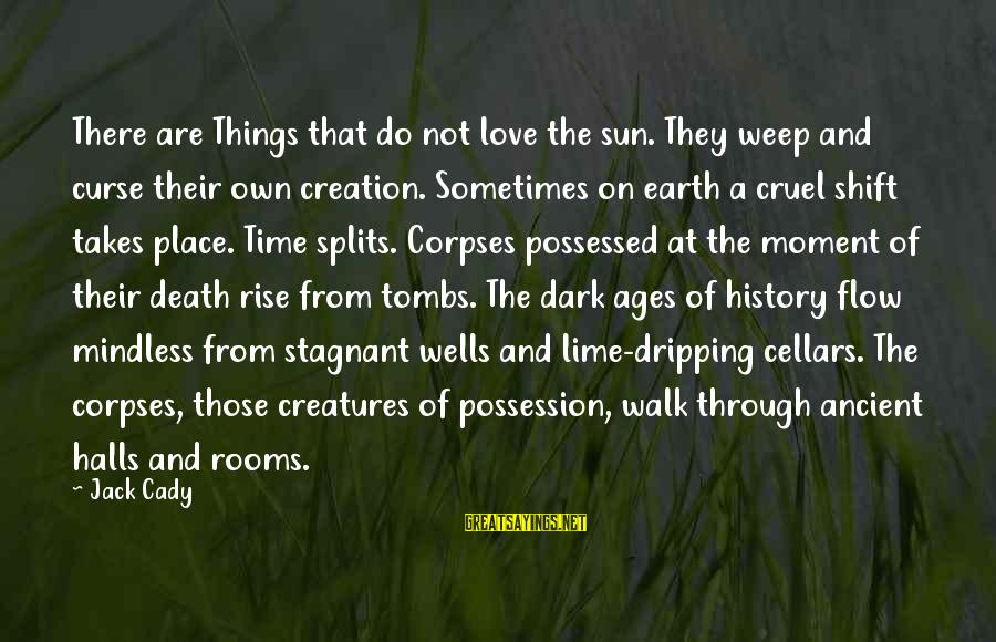Possessed Love Sayings By Jack Cady: There are Things that do not love the sun. They weep and curse their own