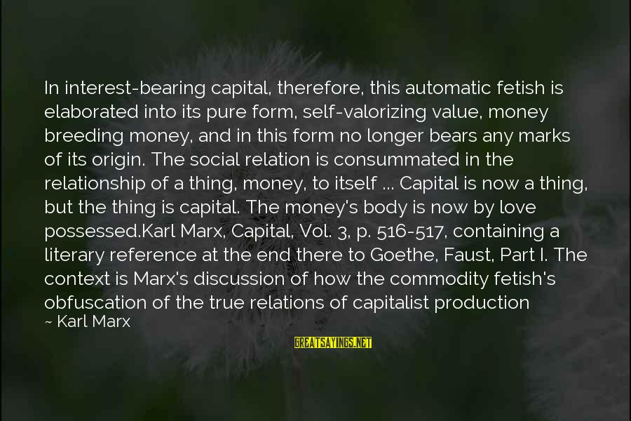 Possessed Love Sayings By Karl Marx: In interest-bearing capital, therefore, this automatic fetish is elaborated into its pure form, self-valorizing value,