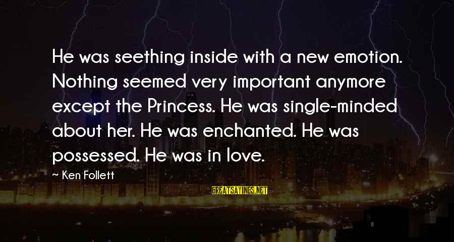 Possessed Love Sayings By Ken Follett: He was seething inside with a new emotion. Nothing seemed very important anymore except the