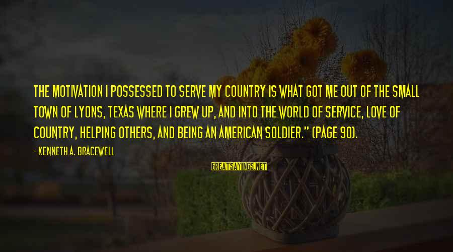 Possessed Love Sayings By Kenneth A. Bracewell: The motivation I possessed to serve my country is what got me out of the