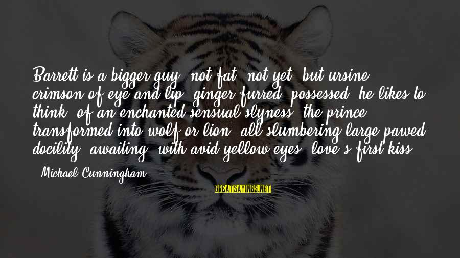 Possessed Love Sayings By Michael Cunningham: Barrett is a bigger guy, not fat (not yet) but ursine, crimson of eye and