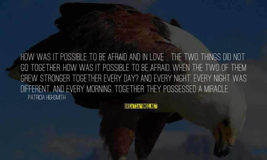 Possessed Love Sayings By Patricia Highsmith: How was it possible to be afraid and in love ... The two things did