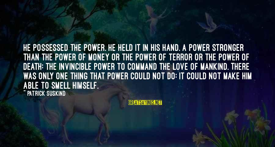 Possessed Love Sayings By Patrick Suskind: He possessed the power. He held it in his hand. A power stronger than the
