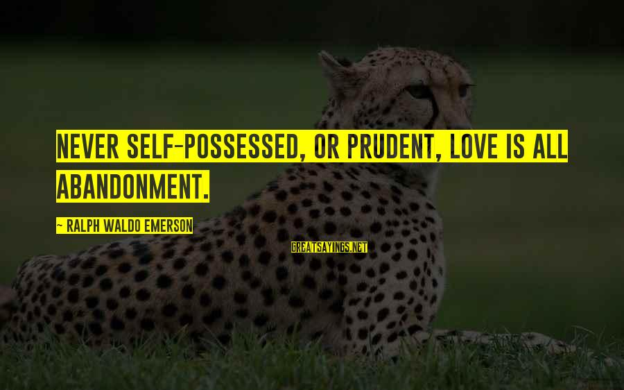 Possessed Love Sayings By Ralph Waldo Emerson: Never self-possessed, or prudent, love is all abandonment.