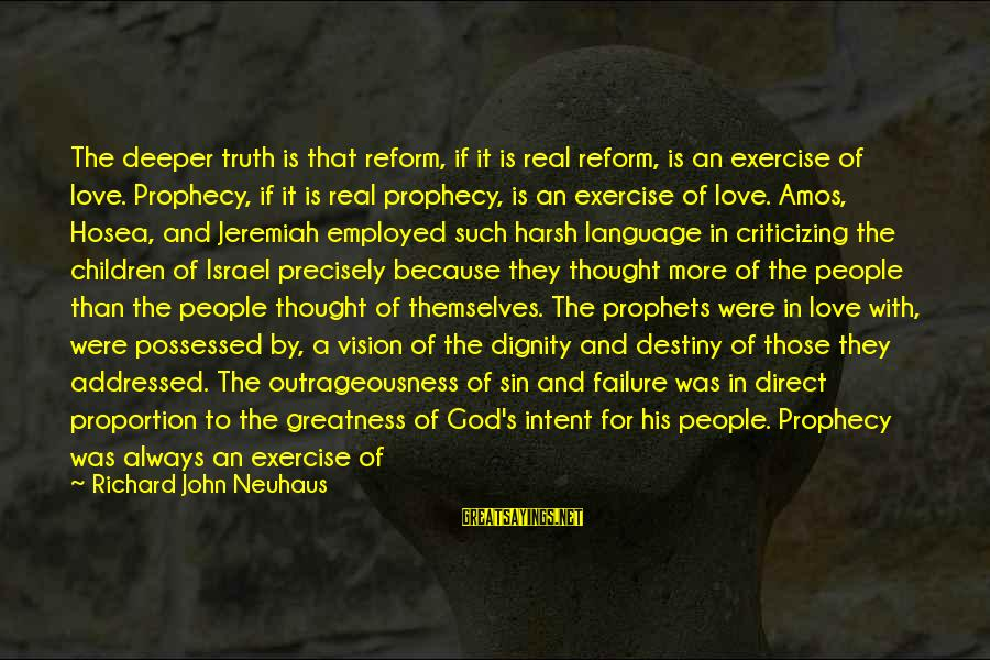 Possessed Love Sayings By Richard John Neuhaus: The deeper truth is that reform, if it is real reform, is an exercise of