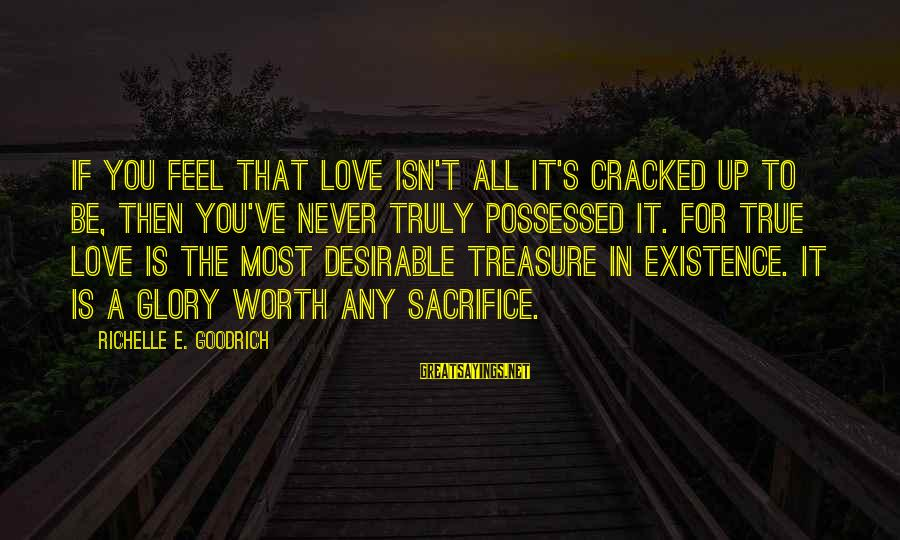 Possessed Love Sayings By Richelle E. Goodrich: If you feel that love isn't all it's cracked up to be, then you've never