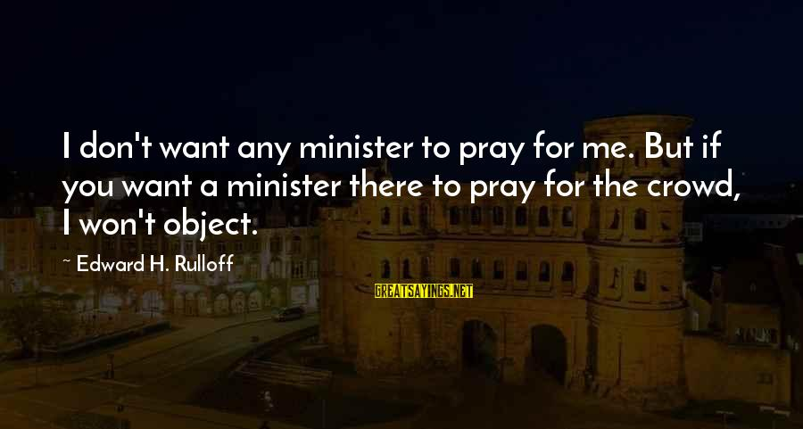 Possession Tumblr Sayings By Edward H. Rulloff: I don't want any minister to pray for me. But if you want a minister