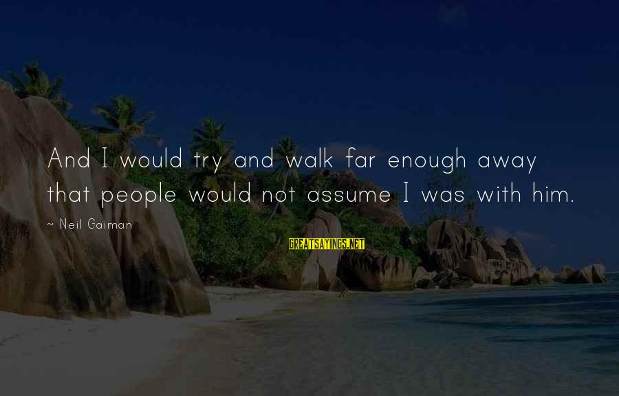 Possession Tumblr Sayings By Neil Gaiman: And I would try and walk far enough away that people would not assume I