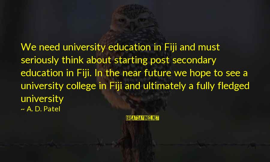 Post Secondary Education Sayings By A. D. Patel: We need university education in Fiji and must seriously think about starting post secondary education