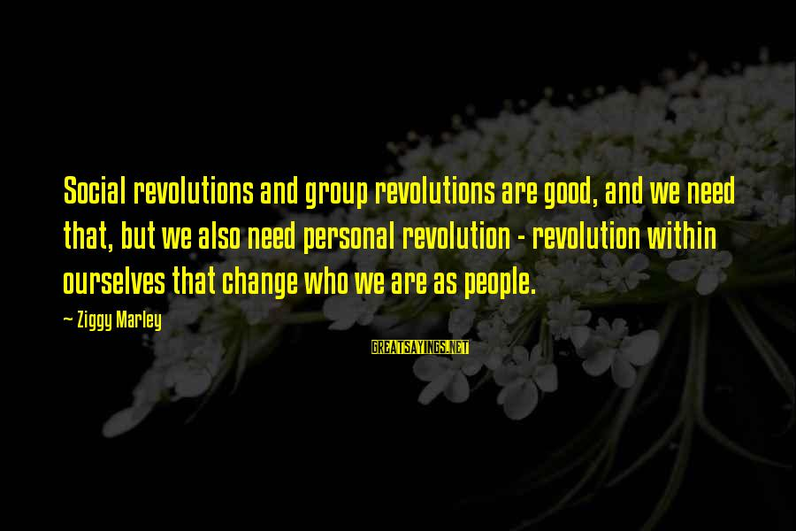 Post Secondary Education Sayings By Ziggy Marley: Social revolutions and group revolutions are good, and we need that, but we also need