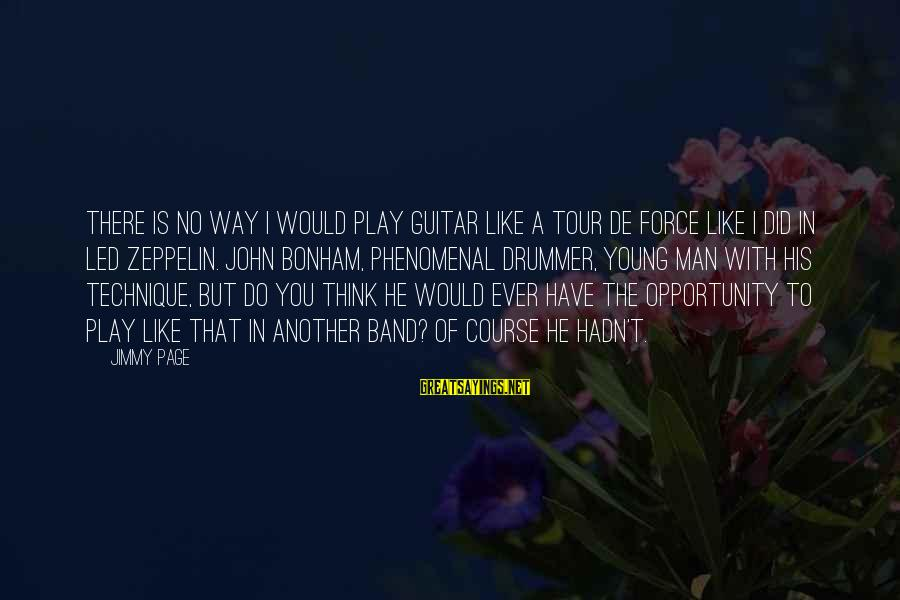 Potchke Sayings By Jimmy Page: There is no way I would play guitar like a tour de force like I