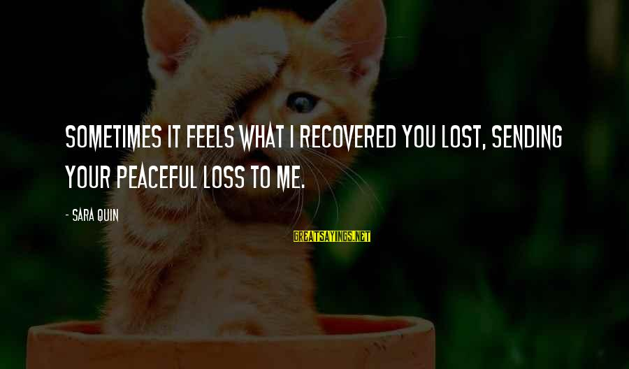 Potchke Sayings By Sara Quin: Sometimes it feels what I recovered you lost, sending your peaceful loss to me.