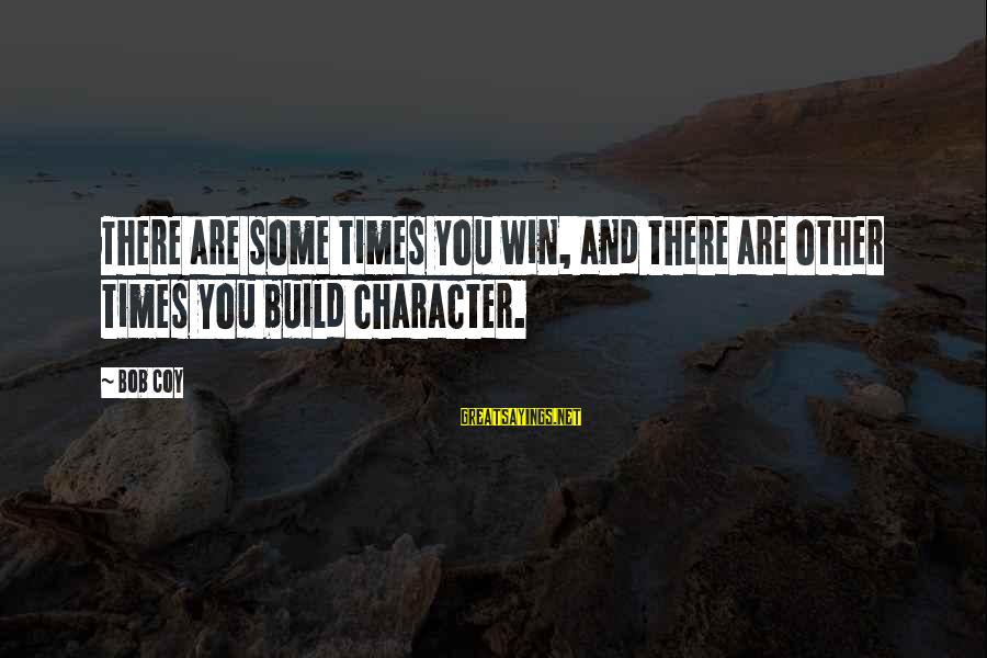 Pottery Barn Sayings By Bob Coy: There are some times you win, and there are other times you build character.