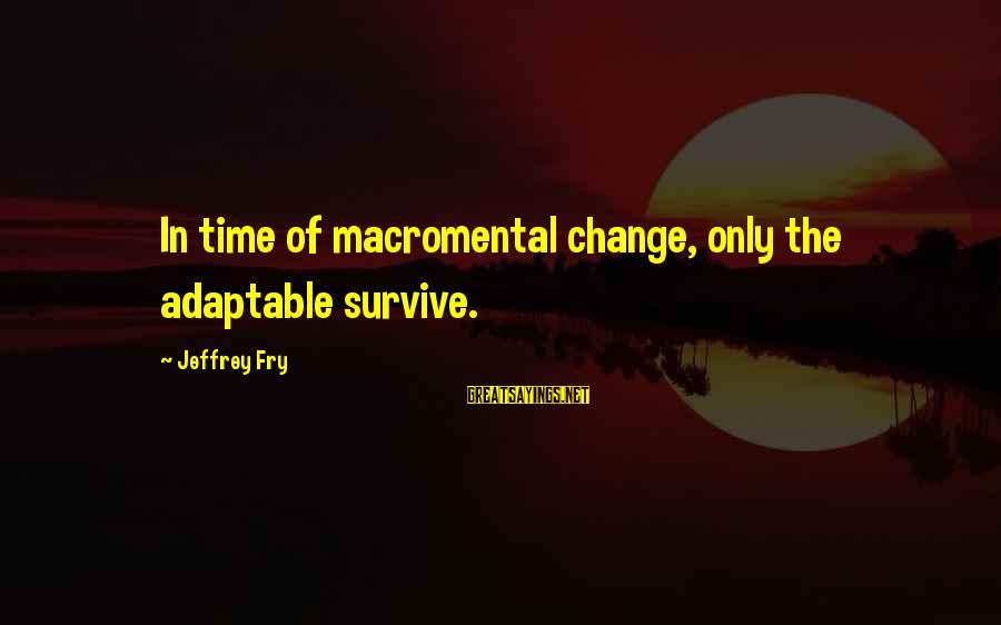 Pottery Barn Sayings By Jeffrey Fry: In time of macromental change, only the adaptable survive.