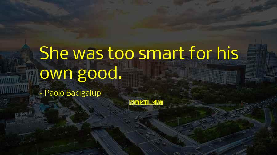 Pottery Barn Sayings By Paolo Bacigalupi: She was too smart for his own good.