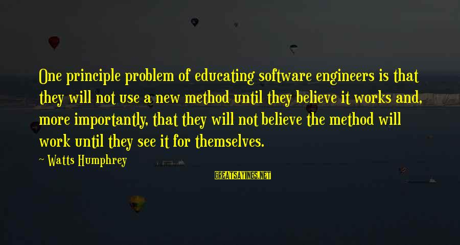 Pottery Barn Sayings By Watts Humphrey: One principle problem of educating software engineers is that they will not use a new
