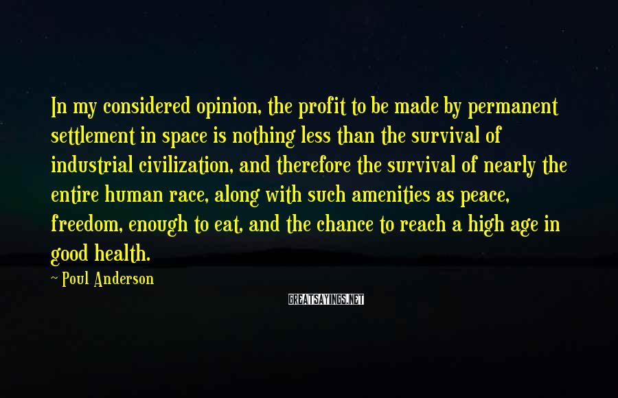 Poul Anderson Sayings: In my considered opinion, the profit to be made by permanent settlement in space is