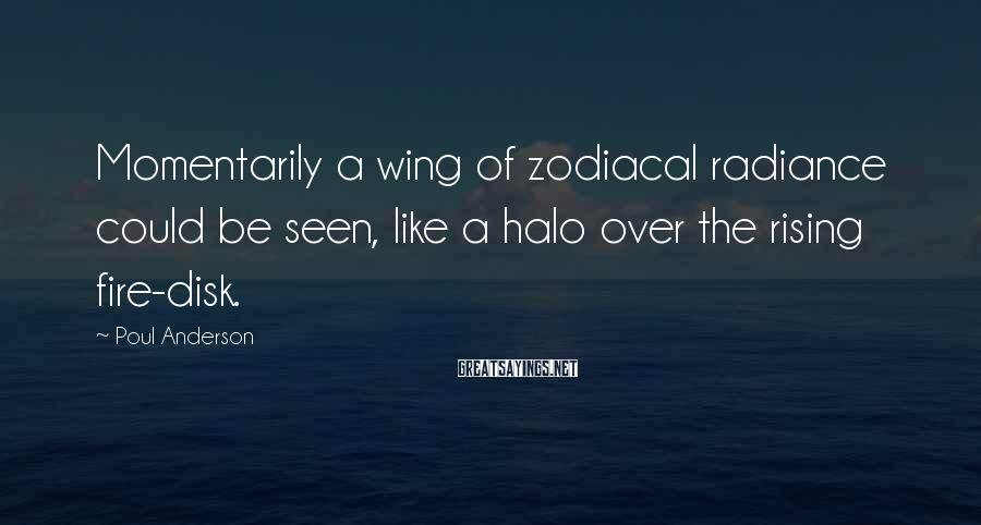 Poul Anderson Sayings: Momentarily a wing of zodiacal radiance could be seen, like a halo over the rising