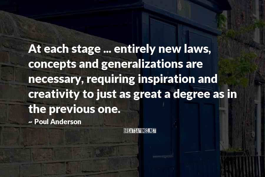 Poul Anderson Sayings: At each stage ... entirely new laws, concepts and generalizations are necessary, requiring inspiration and