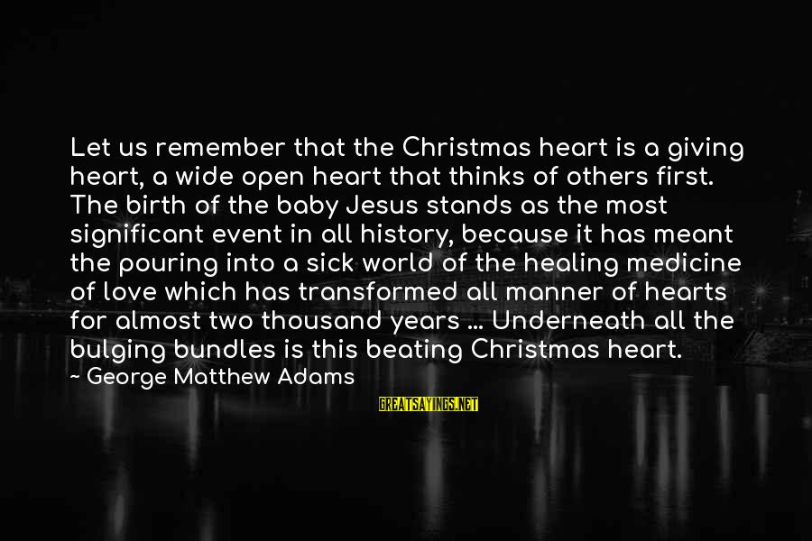 Pouring Love Sayings By George Matthew Adams: Let us remember that the Christmas heart is a giving heart, a wide open heart