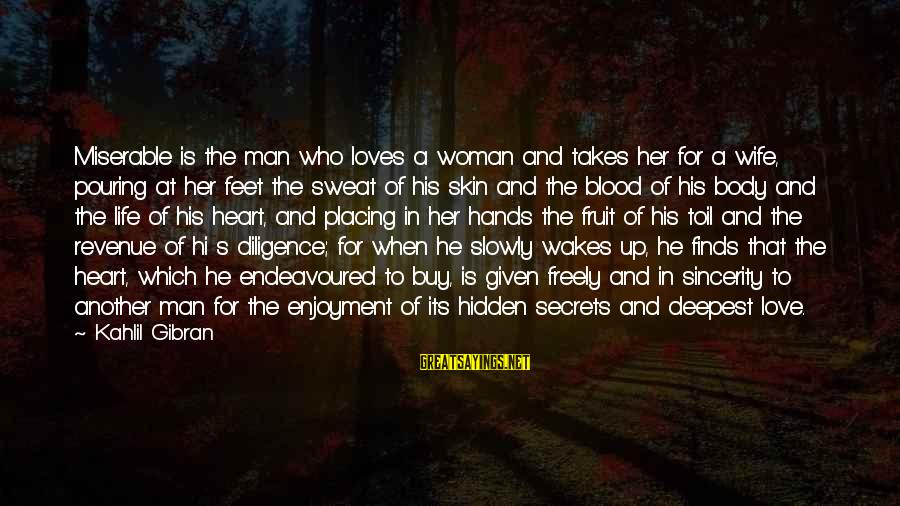 Pouring Love Sayings By Kahlil Gibran: Miserable is the man who loves a woman and takes her for a wife, pouring