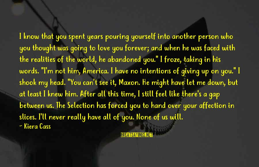 Pouring Love Sayings By Kiera Cass: I know that you spent years pouring yourself into another person who you thought was