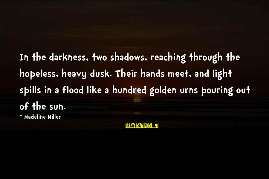 Pouring Love Sayings By Madeline Miller: In the darkness, two shadows, reaching through the hopeless, heavy dusk. Their hands meet, and