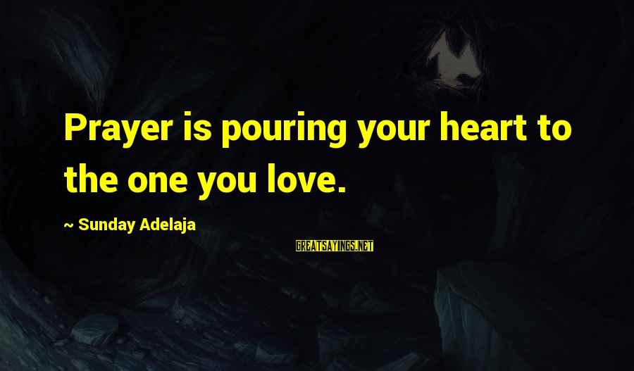 Pouring Love Sayings By Sunday Adelaja: Prayer is pouring your heart to the one you love.
