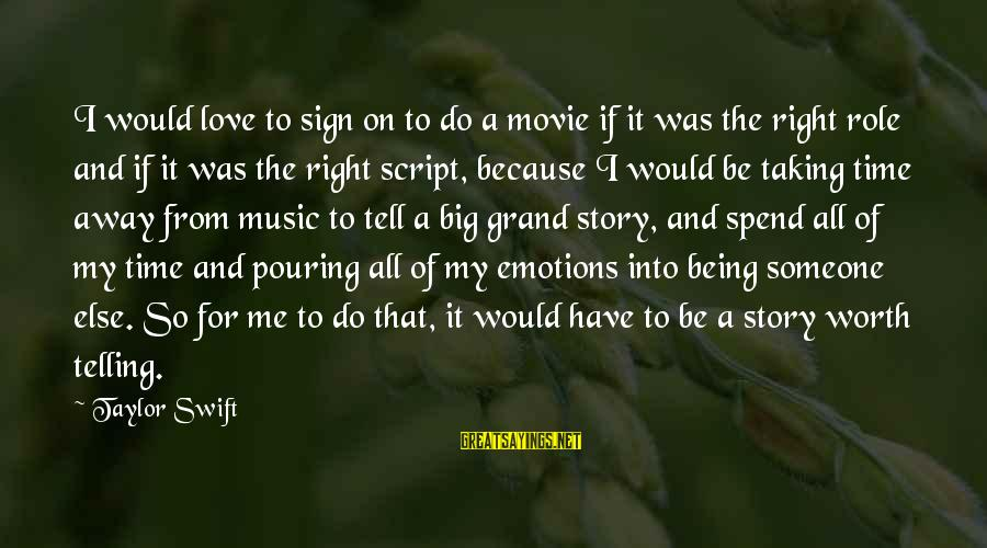 Pouring Love Sayings By Taylor Swift: I would love to sign on to do a movie if it was the right