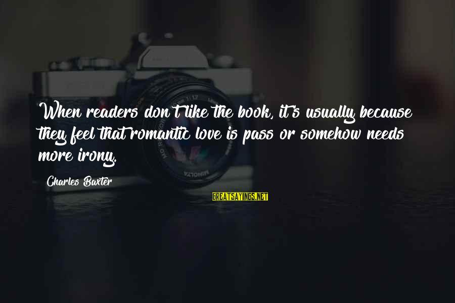 Poursuive Sayings By Charles Baxter: When readers don't like the book, it's usually because they feel that romantic love is