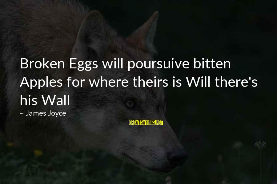 Poursuive Sayings By James Joyce: Broken Eggs will poursuive bitten Apples for where theirs is Will there's his Wall