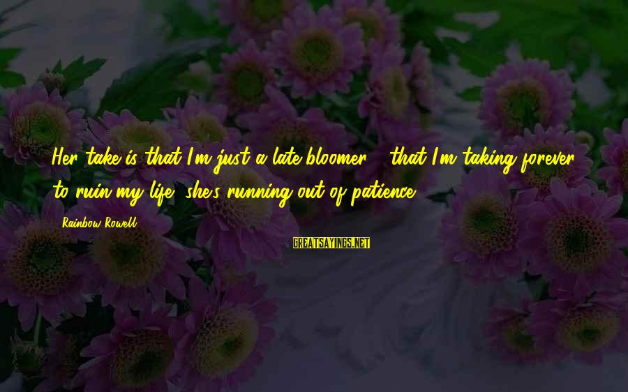 Poursuive Sayings By Rainbow Rowell: Her take is that I'm just a late bloomer - that I'm taking forever to