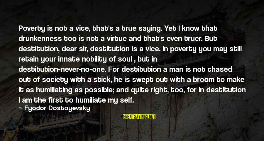 Poverty Nobility Sayings By Fyodor Dostoyevsky: Poverty is not a vice, that's a true saying. Yet I know that drunkenness too