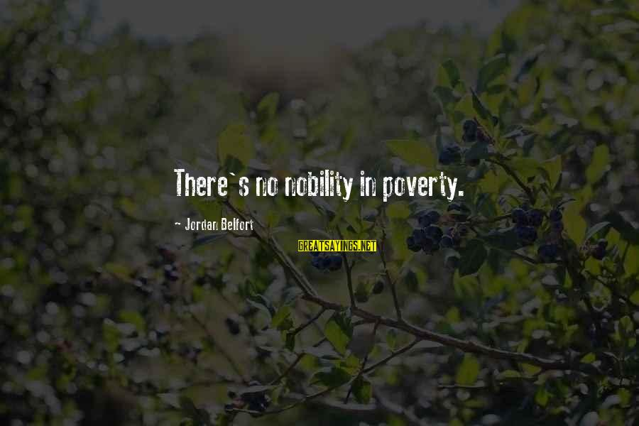 Poverty Nobility Sayings By Jordan Belfort: There's no nobility in poverty.