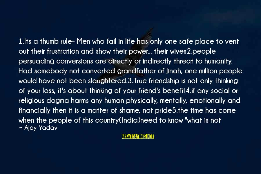 Power And Friendship Sayings By Ajay Yadav: 1.Its a thumb rule- Men who fail in life has only one safe place to