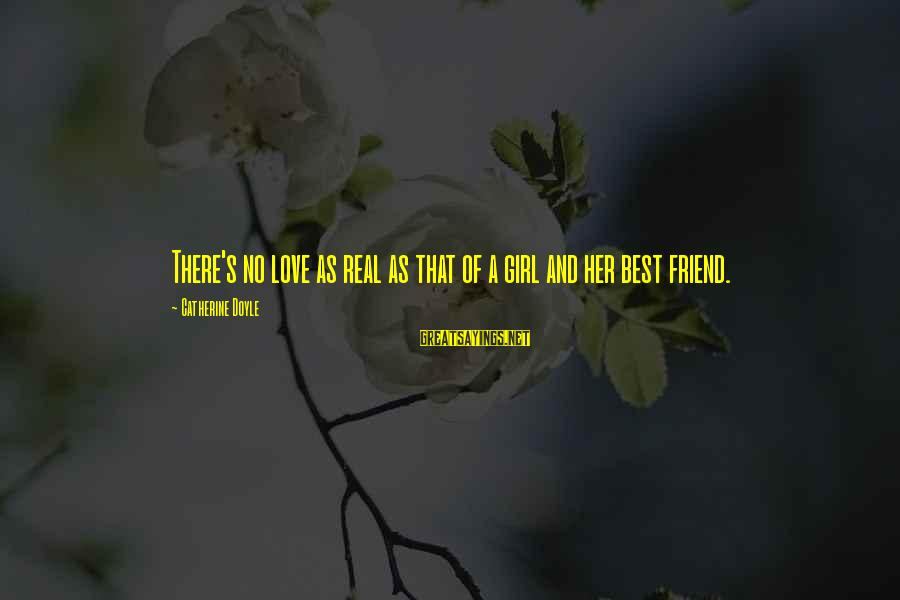 Power And Friendship Sayings By Catherine Doyle: There's no love as real as that of a girl and her best friend.