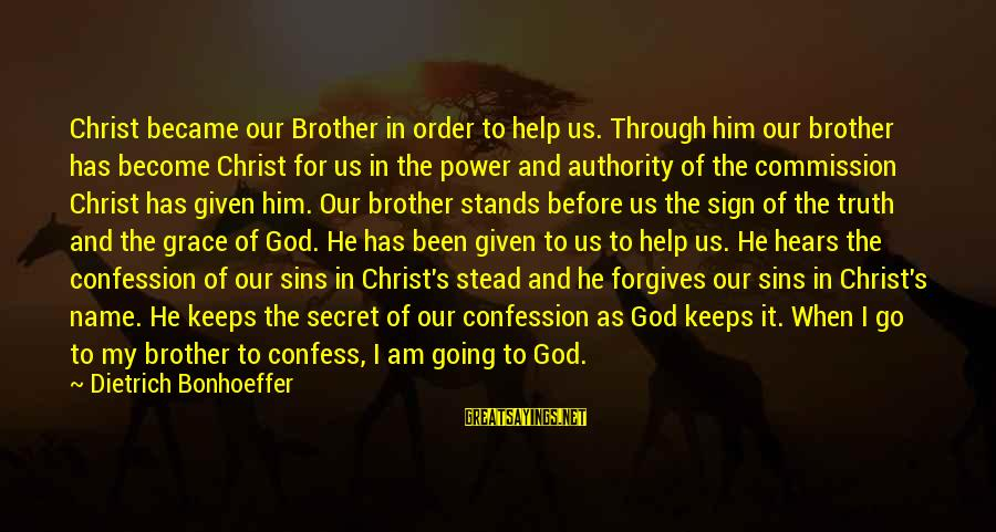 Power And Friendship Sayings By Dietrich Bonhoeffer: Christ became our Brother in order to help us. Through him our brother has become