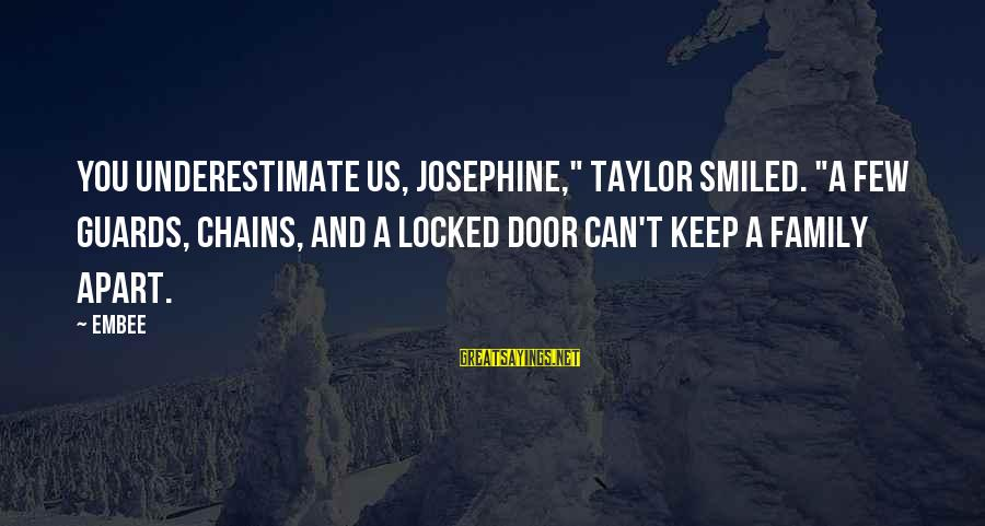"""Power And Friendship Sayings By Embee: You underestimate us, Josephine,"""" Taylor smiled. """"A few guards, chains, and a locked door can't"""